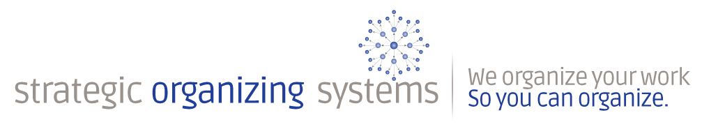 Strategic Organizing Systems: We organize your work, So you can organize.